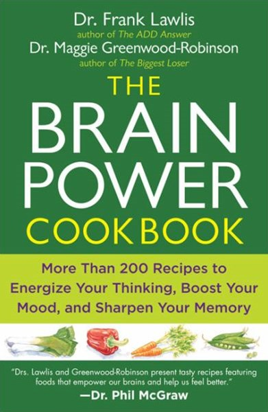 The Brain Power Cookbook: More Than 200 Receipes to Energize Your       Thinking, Boost Your Mood, and Sharpen Your Memory