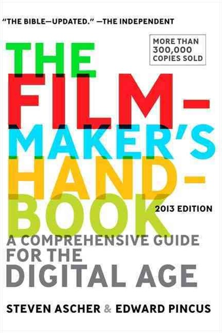 The Filmmaker's Handbook: A Comprehensive Guide to the Digital Age: 2013Edition