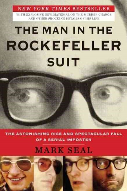 The Man In The Rockefeller Suit:The Astonishing Rise And Spectacular Fall Of A Serial Impostor