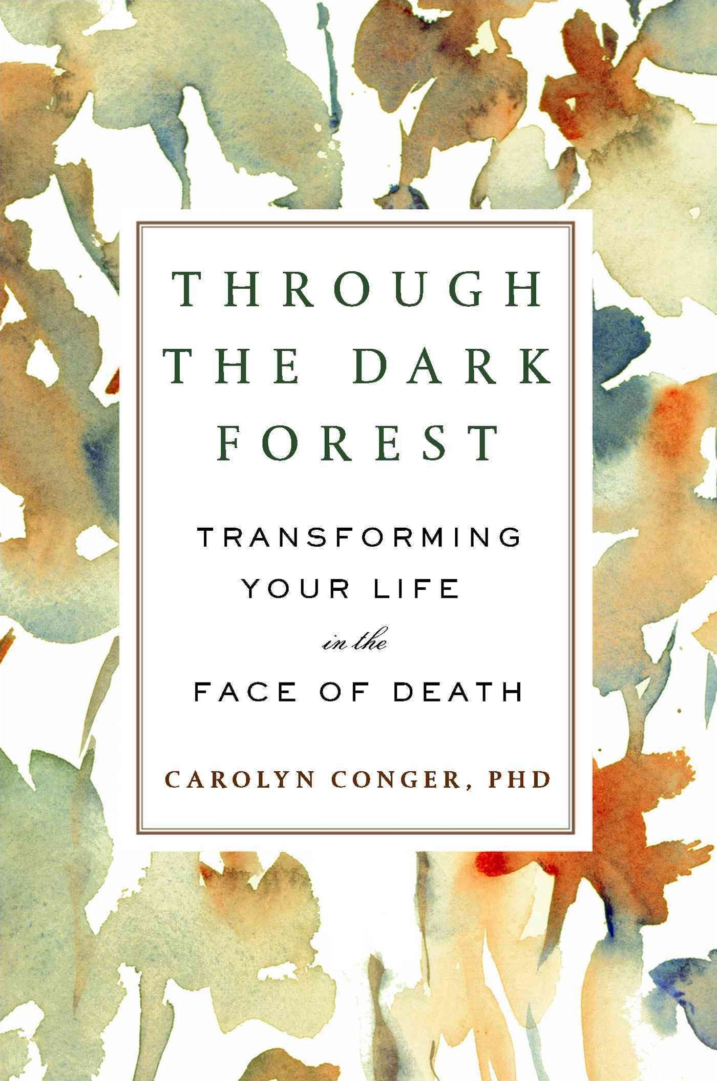 Through The Dark Forest: Transforming Your Life In The FaceOf Death