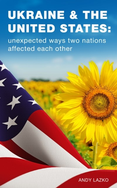 (ebook) Ukraine & the United States: Unexpected Ways Two Nations Affected Each Other