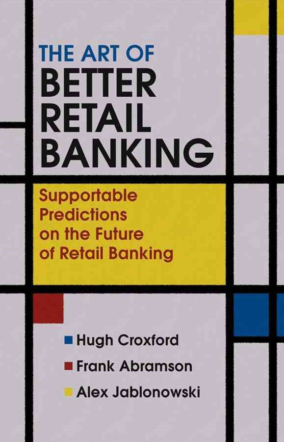 The Art of Better Retail Banking - Supportable    Predictions on the Future of Retail Banking