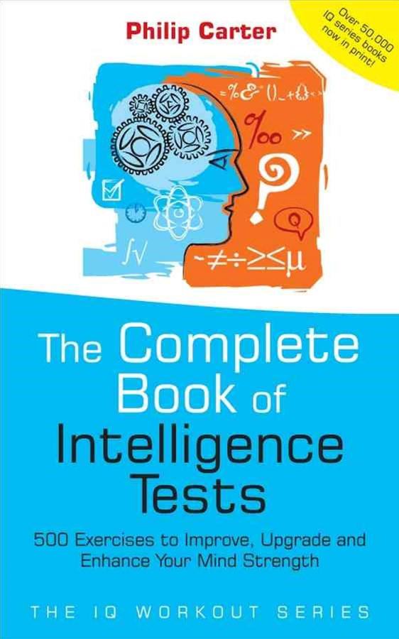 The Complete Book of Intelligence Tests - 500     Exercises to Improve, Upgrade and Enhance Your