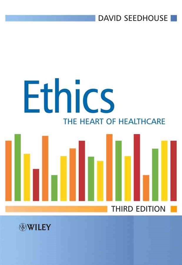 Ethics - the Heart of Health Care 3E