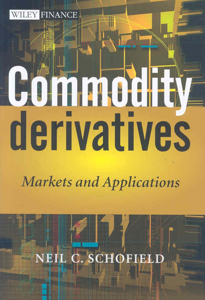 Commodity Derivatives - Markets and Applications
