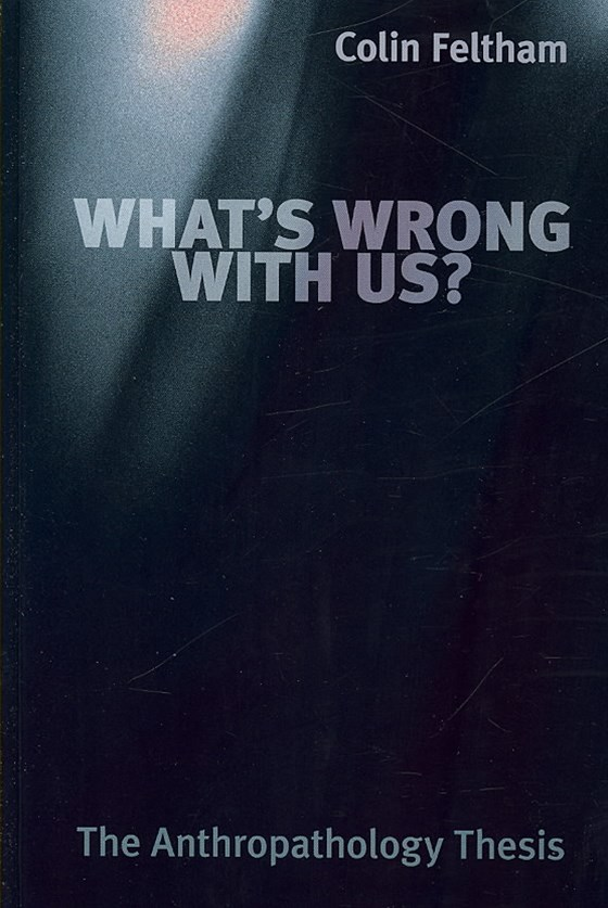 What's Wrong with Us? - the Anthropathology Thesis