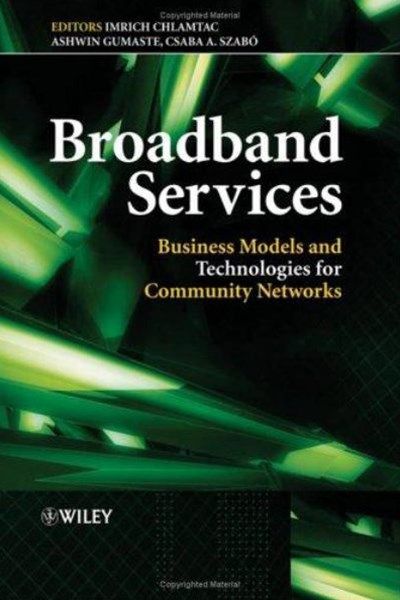 Broadband Services - Business Models and          Technologies for Community Networks