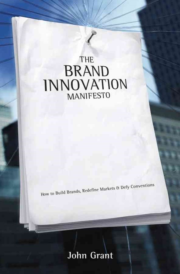Brand Innovation Manifesto - How to Build Brands, Redefine Markets and Defy Conventions