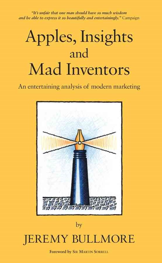 Apples, Insights and Mad Inventors - an           Entertaining Analysis of Modern Marketing