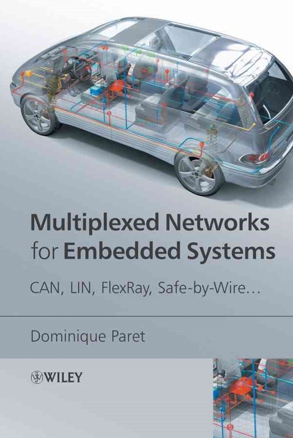Multiplexed Networks for Embedded Systems - Can,  Lin, Flexray, Safe-by-wire ...
