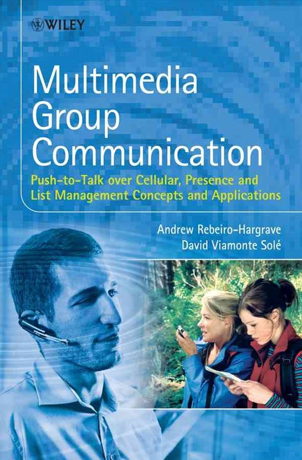 Multimedia Group Communication - Push-to-talk Over Cellular, Presence and List Management Concepts  and Applications