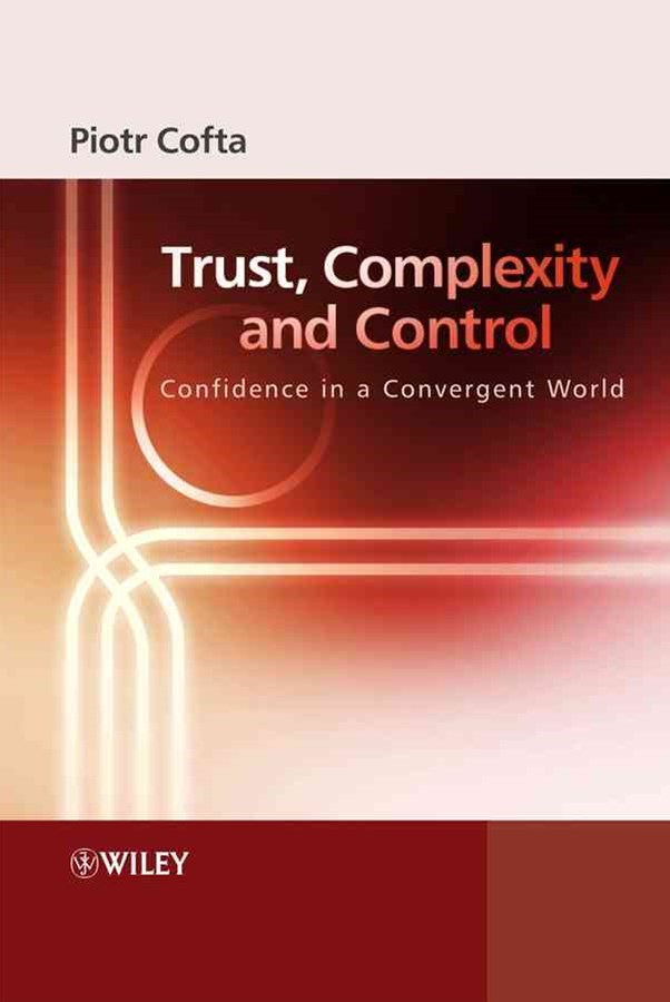 Trust, Complexity and Control - Confidence in a   Convergent World