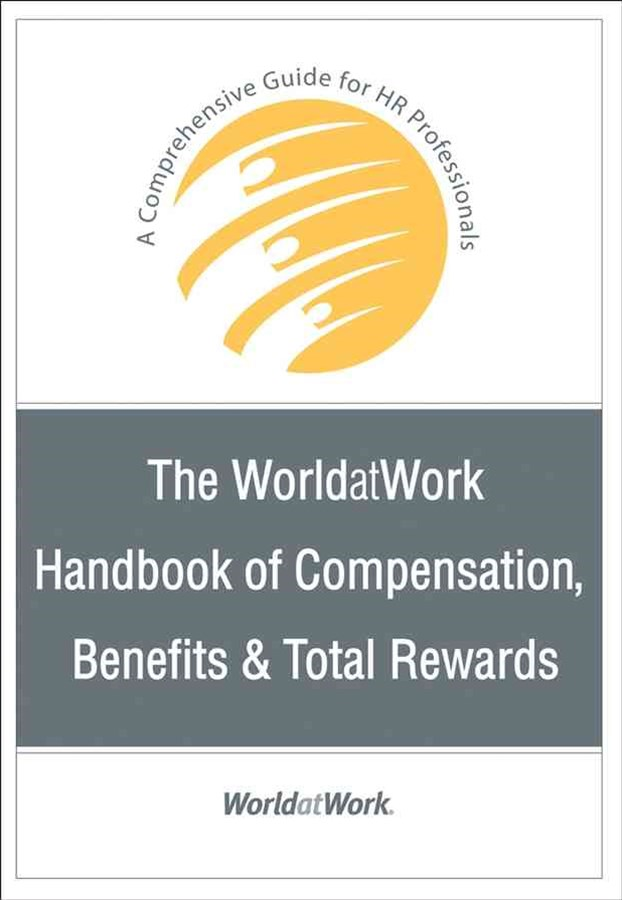 The Worldatwork Handbook of Compensation, Benefits & Total Rewards