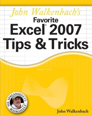 John Walkenbach's Favorite Excel 2007 Tips and Tricks