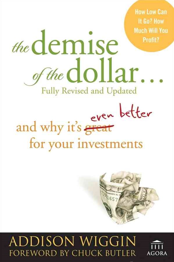 The Demise of the Dollar...and Why It's Even Better for Your Investments, Fully Revised and Updated