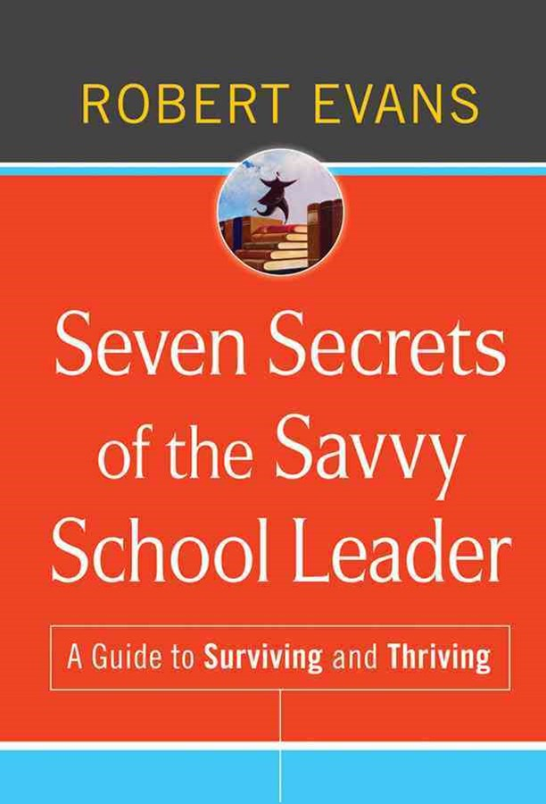 Seven Secrets of the Savvy School Leader