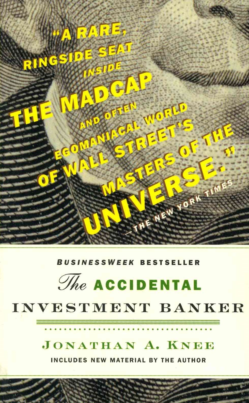 The Accidental Investment Banker - Inside the     Decade That Transformed Wall Street