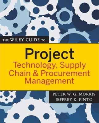 The Wiley Guide to Project Technology, Supply Chain, and Procurement Management