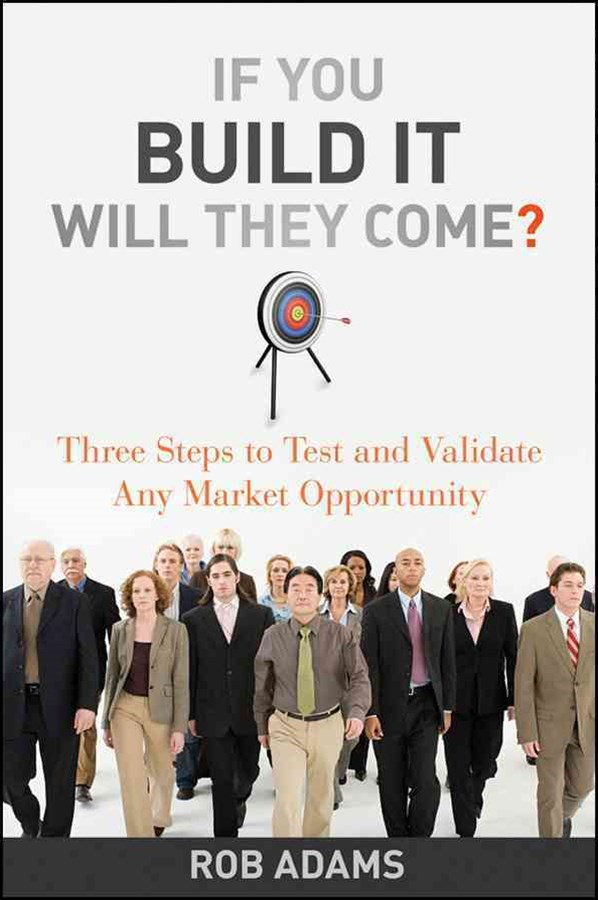 If You Build It Will They Come? Three Steps to Test and Validate Any Market Opportunity