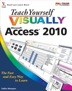 Teach Yourself Visually Access 2010 by Faithe Wempen, Jody Lefevere (9780470577653) - PaperBack - Computing Program Guides