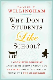 Why Don't Students Like School?  a Cognitive Scientist Answers Questions About How the Mind Works and What It Means for the Classroom by Daniel T. Willingham (9780470591963) - PaperBack - Social Sciences Psychology