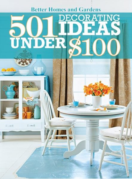 501 Decorating Ideas Under $100: Better Homes and Gardens