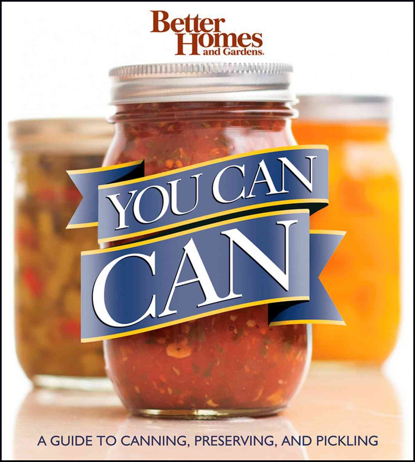 You Can Can: A Guide to Canning, Preserving, and Pickling: Better Homes and Gardens
