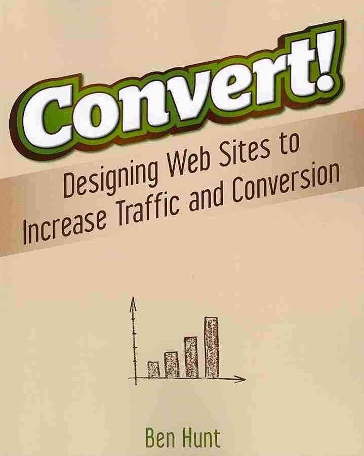 Convert! Designing Web Sites to Increase Traffic and Conversion