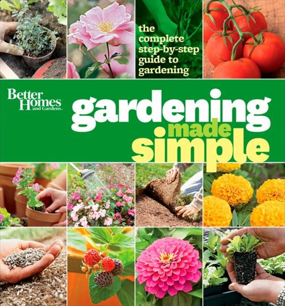 Gardening Made Simple: The Complete Step-by-Step Guide to Gardening: Better Homes and Gardens
