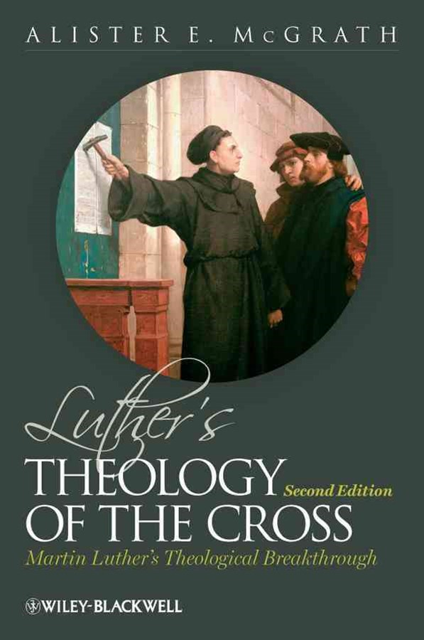 Luther's Theology of the Cross - Martin Luther's  Theological Breakthrough 2E