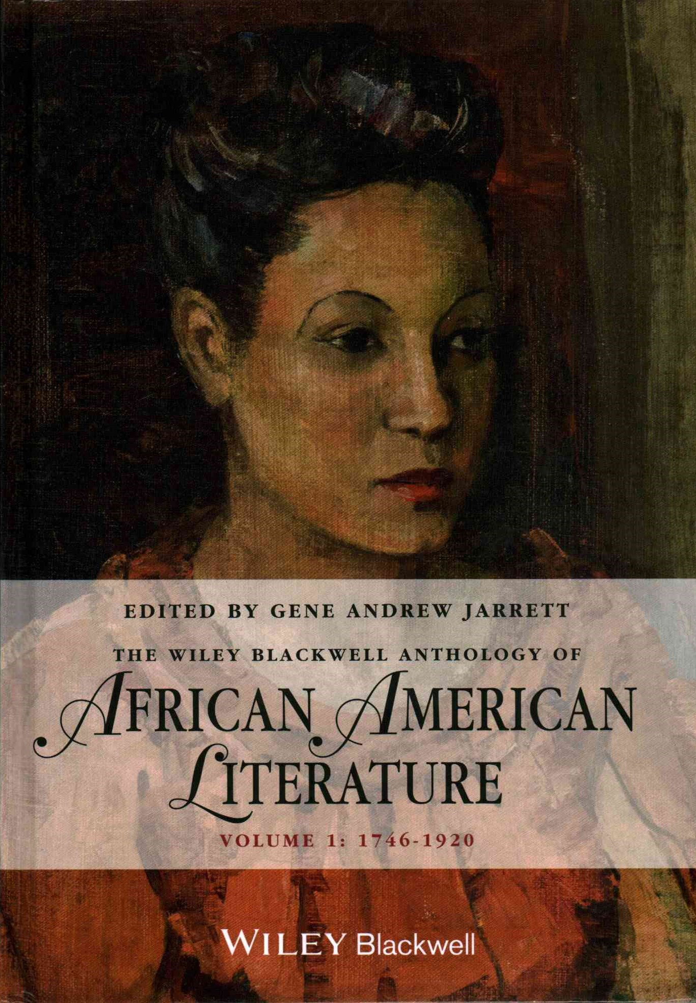 The Wiley Blackwell Anthology of African American Literature Volume 1 - 1746-1920