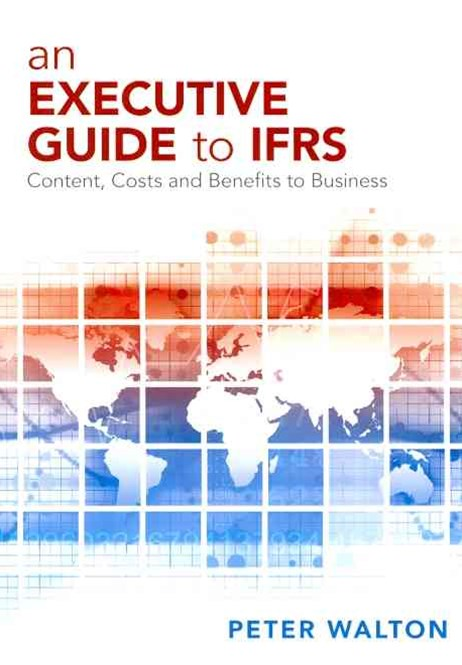 An Executive Guide to IFRS - Content, Costs and   Benefits to Business