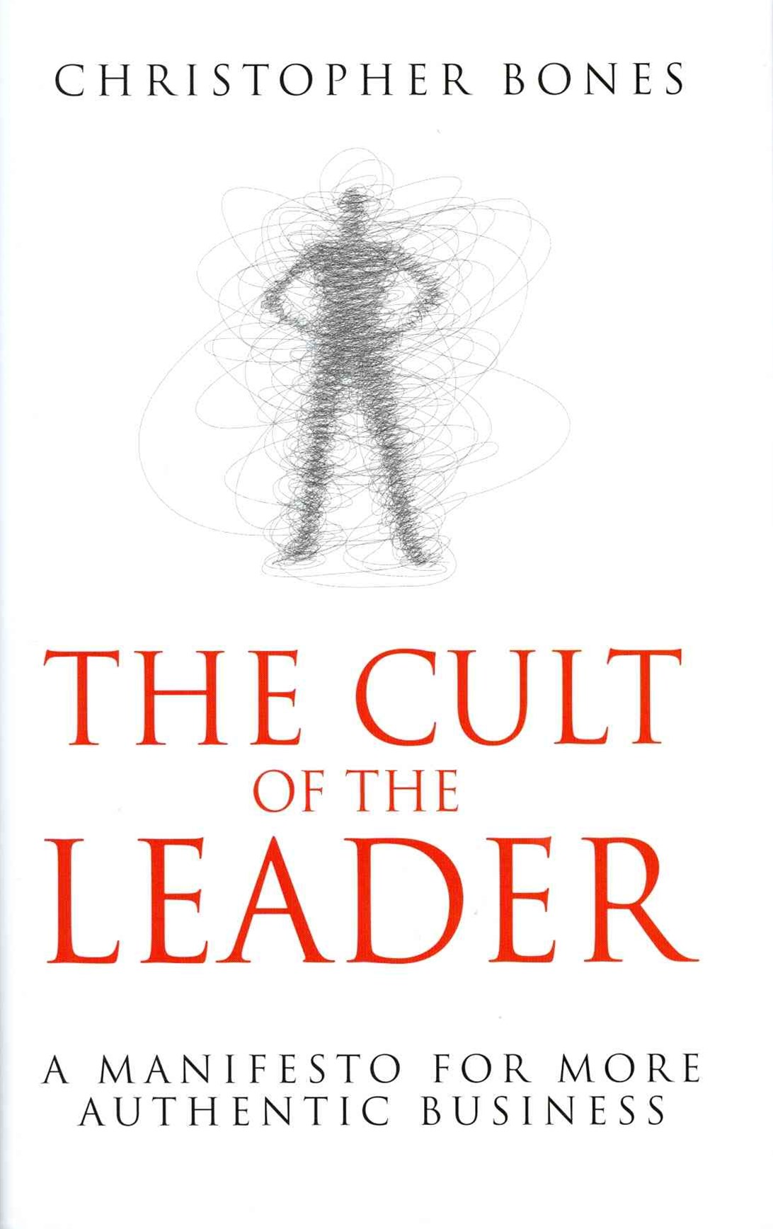The Cult of the Leader - a Manifesto for More     Authentic Business