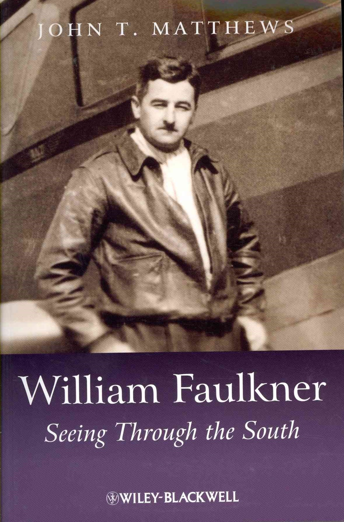 William Faulkner - Seeing Through the South