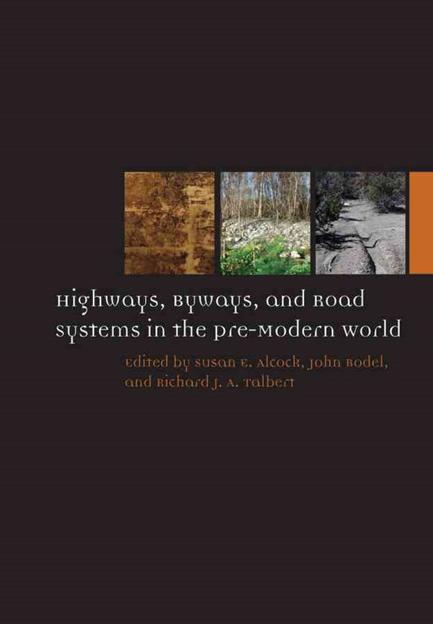Highways, Byways, and Road Systems in the Pre-modern World