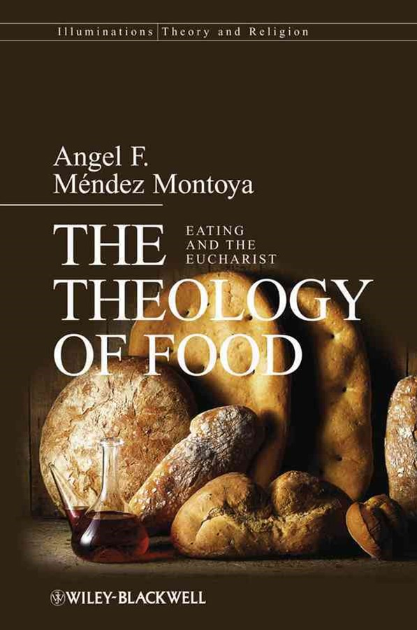The Theology of Food - Eating and the Eucharist