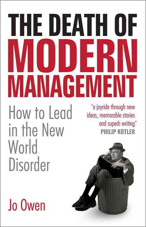The Death of Modern Management - How to Lead in   the New World Disorder