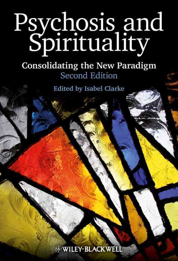 Psychosis and Spirituality - Consolidating the    New Paradigm 2E