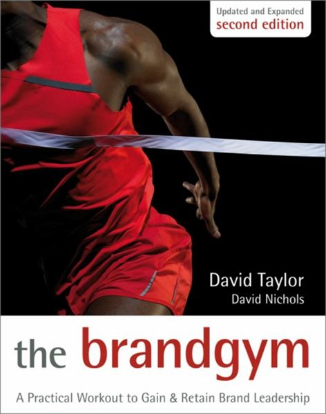 The Brand Gym, Second Edition - a Practical       Workout to Gain and Retain Brand Leadership