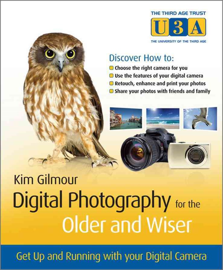 Digital Photography for the Older & Wiser - Get Upand Running with Your Digital Camera