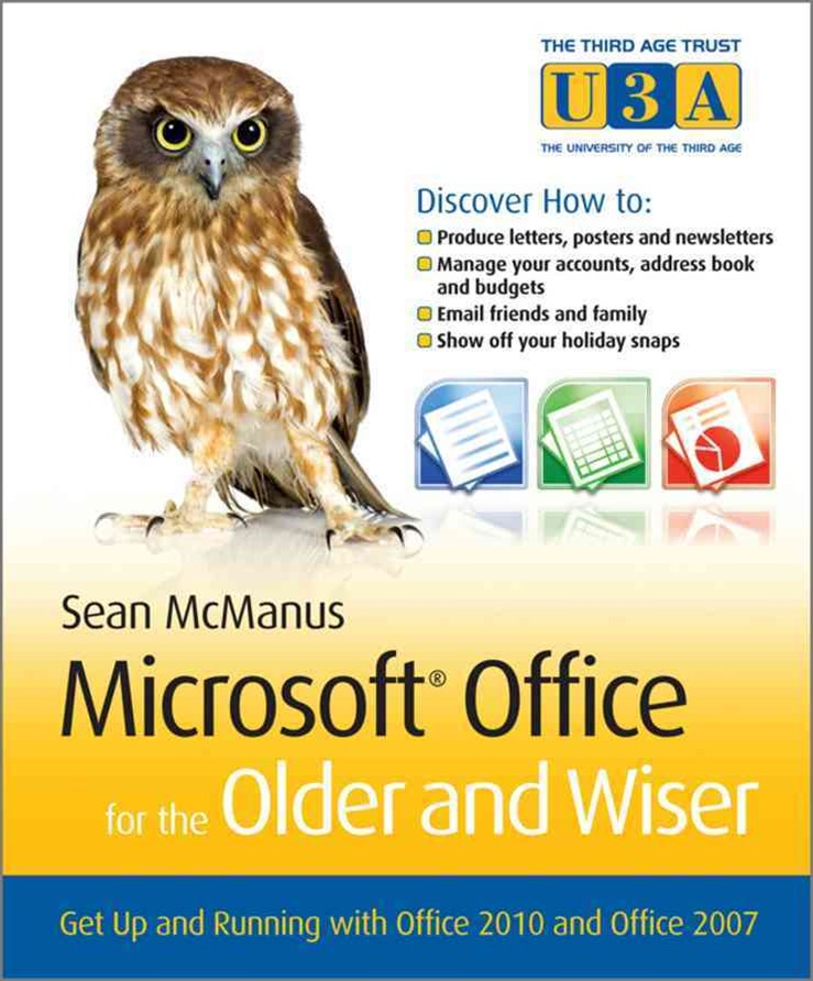 Microsoft Office for the Older and Wiser - Get Up and Running with Office 2010 and Office 2007