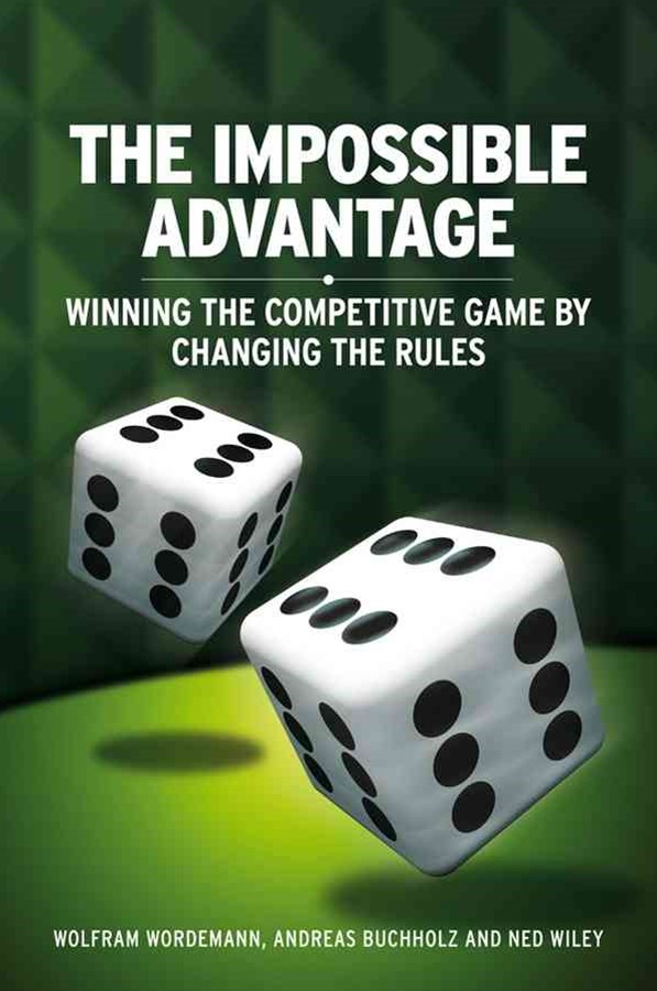 The Impossible Advantage - Winning the Competitive Game By Changing the Rules