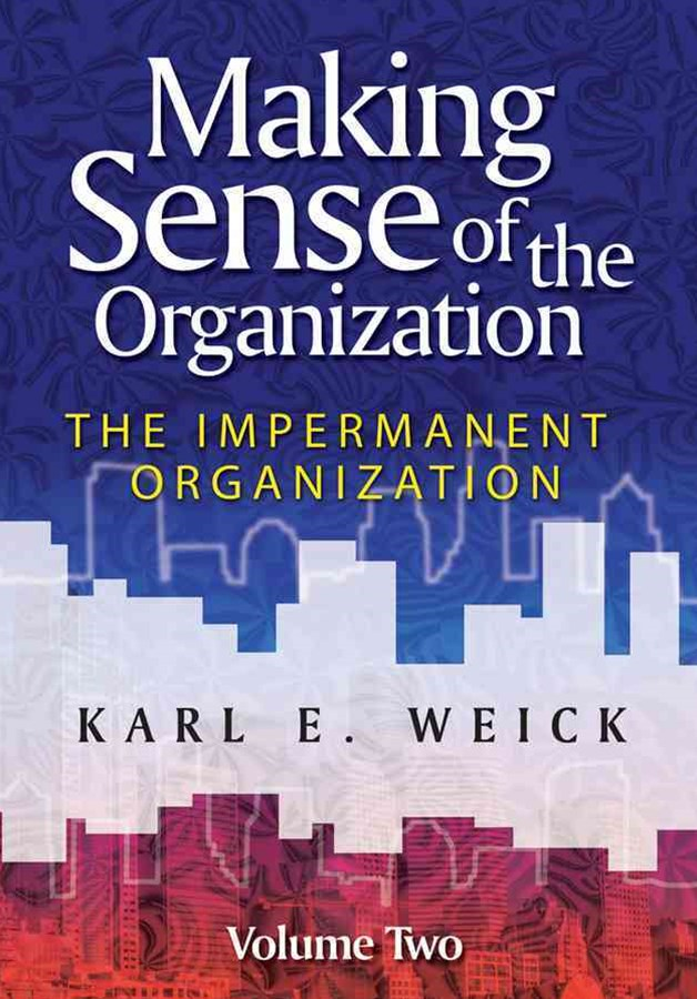 Making Sense of the Organization V2 - the         Impermanent Organization