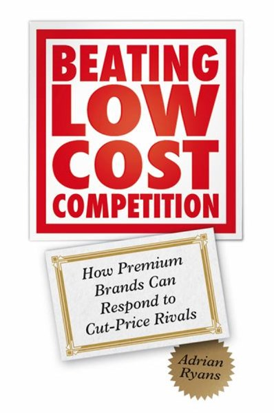 Beating Low Cost Competition - How Premium Brands Can Respond to Cut-price Rivals