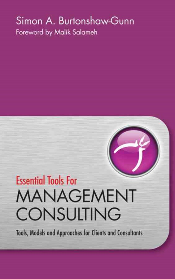 Essential Tools Management Consulting - Tools,    Models and Approaches for Clients and Consultants