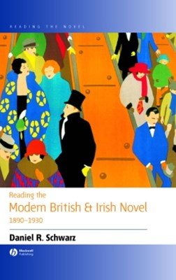 Reading the Modern British and Irish Novel 1890 - 1930