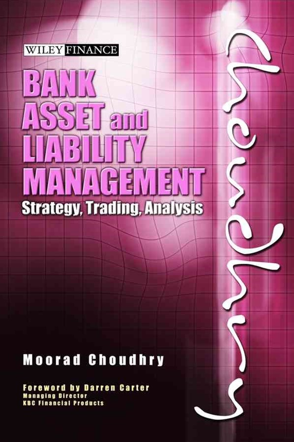 Bank Asset and Liability Management:strategy, Trading,analysis