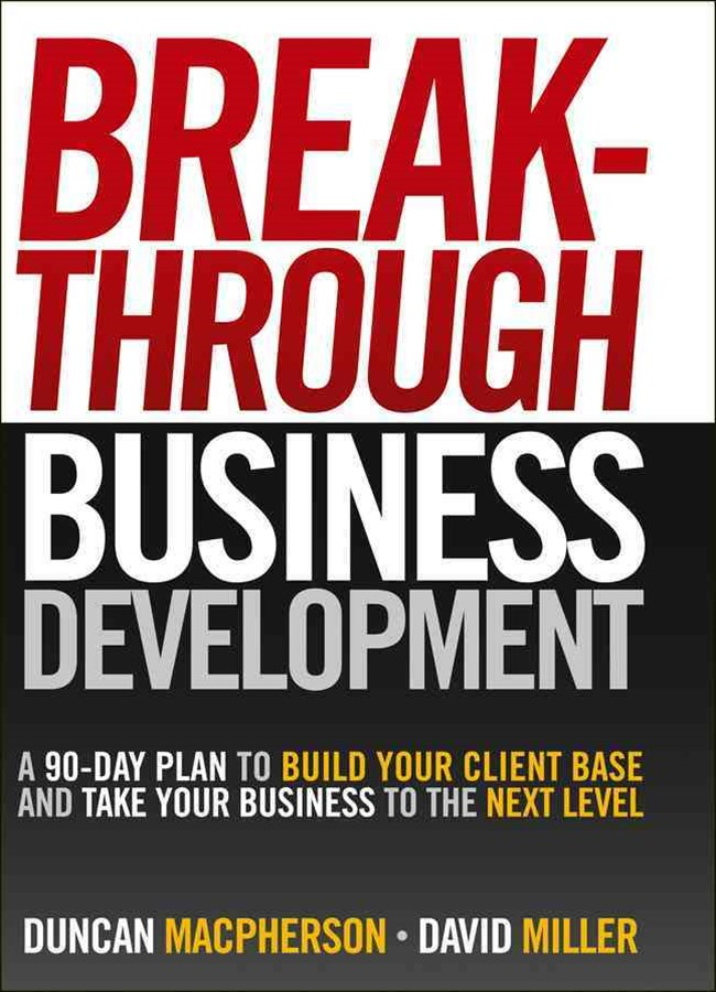 Breakthrough Business Development:a 90-Day Plan Tobuild Your Client Base and Take Your Business to   the Next Level