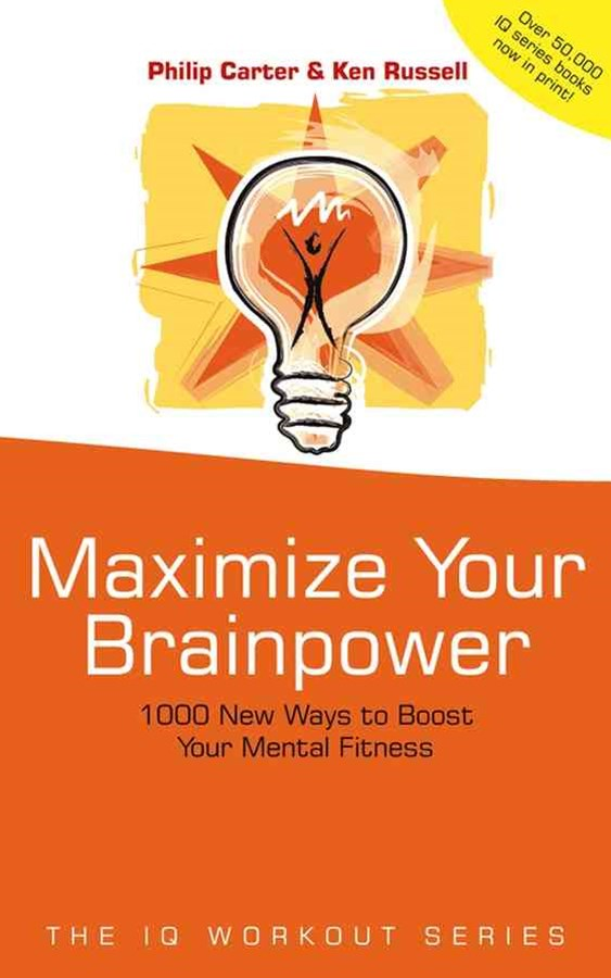 Maximize Your Brainpower - 1000 New Ways to Boost Your Mental Fitness