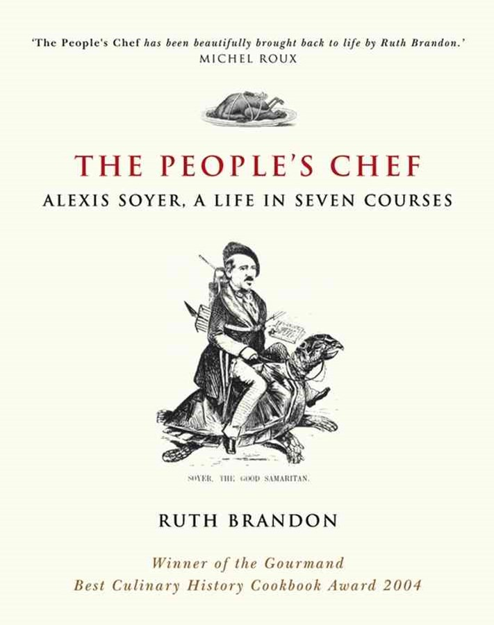 The People's Chef - Alexis Soyer, a Life in Seven Courses